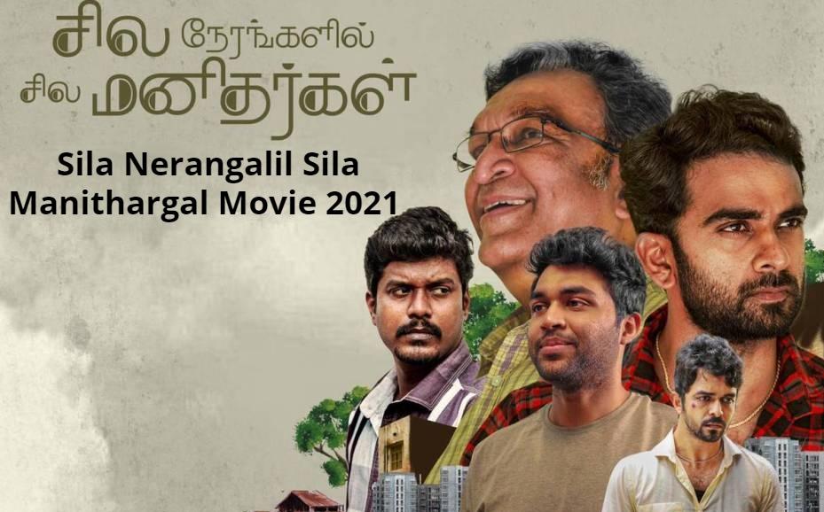 Sila Nerangalil Sila Manithargal Movie 2021 Wiki, Release, Star Cast, Trailer